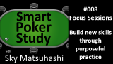 Focus Sessions | Smart Poker Study Podcast #008