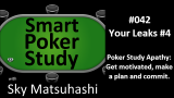 Your Poker Leaks #4: Poker Study Apathy #042
