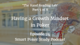 Poker Growth Mindset | 'The Hand Reading Lab' Part 5 | Podcast #074