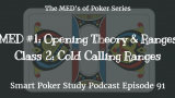 Cold Calling Ranges | MED #1 Class 2 | Poker Podcast #91