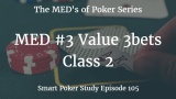 Value 3bets | MED #3 Class 2 | Poker Podcast #105