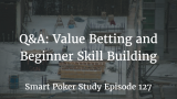Q&A: Value Betting and Beginner Skill Building | Episode 127