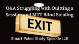 Q&A: Quitting a Session and MTT Blind Stealing | Episode 128