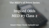 Implied Odds | MED #7 Class 2 | Poker Podcast #140