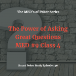 The Power of Asking Great Questions | MED #9 Class 4 | Poker Podcast #156