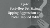 Q&A: Post-flop Bet Sizing, Upping Aggression and Total Implied Odds | Episode 157