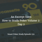 Poker Excerpt from How to Study Poker Volume 2 | Podcast #159