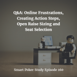 Q&A: Online Poker Frustrations, Creating Action Steps, Open Raise Sizing and Seat Selection | Episode 160
