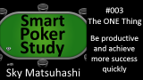 The ONE Thing | Smart Poker Study Podcast #003