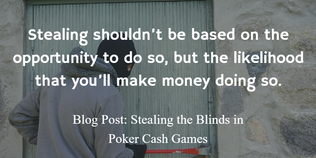 Stealing the Blinds in Poker Cash Games