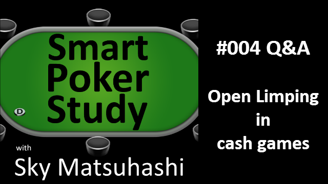 Open Limping in Poker Cash Games | Q&A | Smart Poker Study Podcast #004
