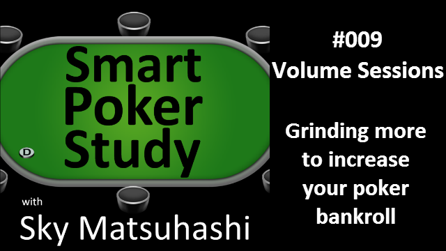 Volume Sessions | Smart Poker Study Podcast #009