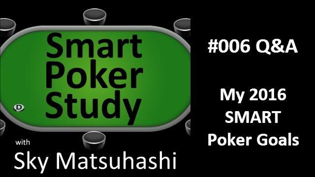 2016 SMART Poker Goals | Q&A | Smart Poker Study Podcast #006
