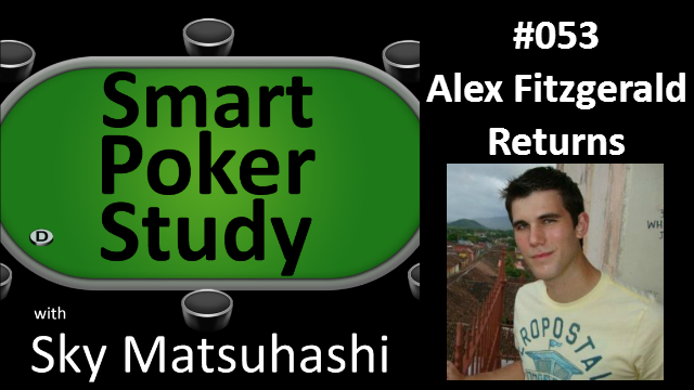 Alex Fitzgerald Returns | Smart Poker Study Podcast #053