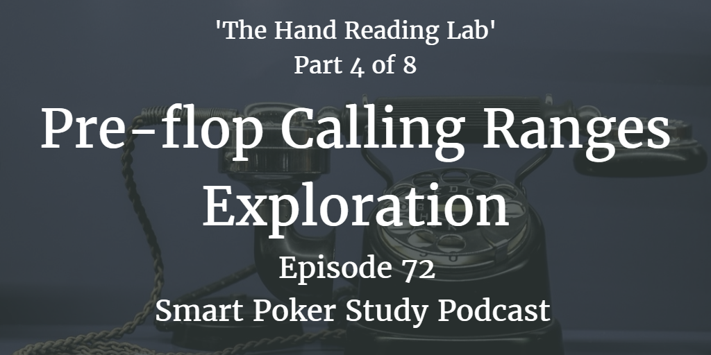 Pre-flop Calling Ranges | 'The Hand Reading Lab' Part 4 | Podcast #072