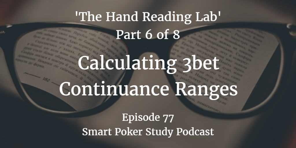 3bet Continuance Ranges | 'The Hand Reading Lab' Part 6 | Podcast #077