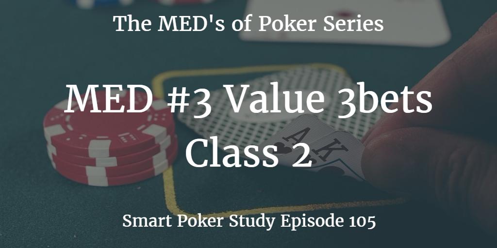 Value 3bets | MED #3 Class 2 | Poker Podcast #105