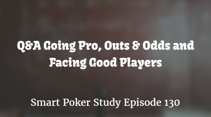Q&A: Going Pro, Outs & Odds and Facing Good Players | Episode 130