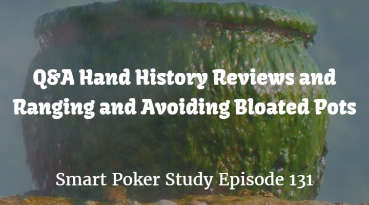Q&A: Hand History Reviews and Ranging and Avoiding Bloated Pots | Episode 131