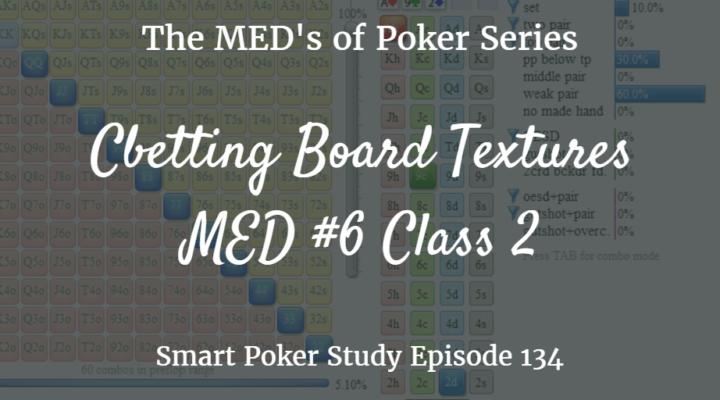 Cbetting Board Texture | MED #6 Class 2 | Poker Podcast #134