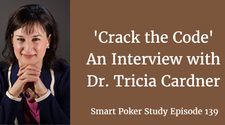Crack the Code: an Interview with Dr. Tricia Cardner | Poker Podcast #139