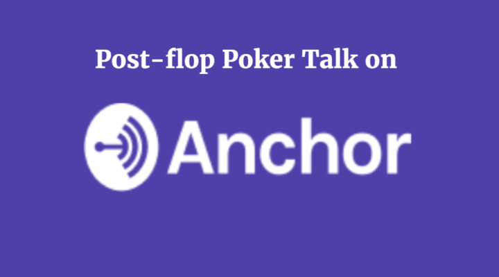 Post-flop Poker Talk on Anchor | Podcast #155