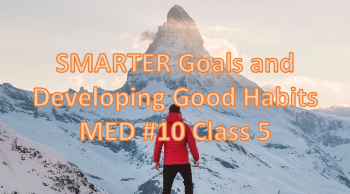 SMARTER Goals and Developing Good Habits | MED #10 Class 5 | Podcast #169