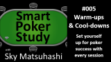 Poker Warm-up & Cool-down | Smart Poker Study Podcast #005