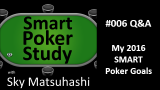 2016 SMART Poker Goals | Q&A | Smart Poker Study Podcast #6