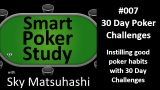 30 Day Challenges to Build Good Poker Habits | Smart Poker Study Podcast #7