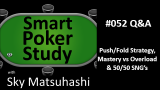 Poker Mastery vs Overload, Push/Fold & 50/50 SNG's | Q&A | #52