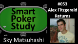 Alex Fitzgerald Returns | Smart Poker Study Podcast #053