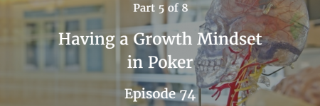 Poker Growth Mindset | 'The Hand Reading Lab' Part 5 | Podcast #74