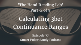 3bet Continuance Ranges | 'The Hand Reading Lab' Part 6 | Podcast #77