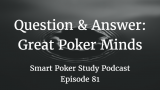 Great Poker Minds | Q&A | #81