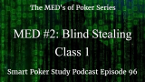 Blind Stealing | MED #2 Class 1 | Poker Podcast #96
