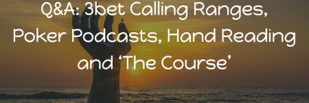 3bet Calling Ranges, Poker Podcasts, Hand Reading and 'The Course' | Q&A | Podcast #98