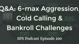 6-max Aggression, Cold Calling and Bankroll Challenges | Q&A | Podcast #100