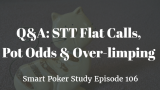 STT Flat Calls, Pot Odds & Over-limping  | Q&A Podcast #106