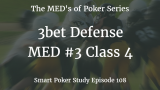 3bet Defense | MED #3 Class 4 | Poker Podcast #108