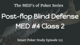 Post-flop Blind Defense | MED #4 Class 2 | Poker Podcast #113