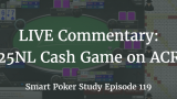 25NL Cash Game Poker Commentary | Podcast #119