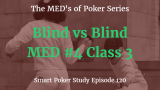 Blind Vs Blind | MED #4 Class 3 | Poker Podcast #120