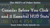 Consider Before You Click and 11 Essential HUD Stats | MED #5 Class 3 | Poker Podcast #125