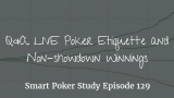 Q&A: LIVE Poker Etiquette and Non-showdown Winnings | Episode 129