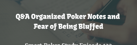 Q&A: Organized Poker Notes and Fear of Being Bluffed  | Episode 132