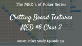 Cbetting Board Texture | MED #6 Class 2 | Poker Podcast #134