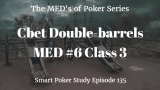 Double Barrel Cbets | MED #6 Class 3 | Poker Podcast #135