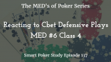 Reacting to Cbet Defense Plays | MED #6 Class 4 | Poker Podcast #137
