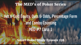 Hot and Cold Equity, Outs & Odds, Percentage Form and Combo Counting | MED #7 Class 1 | Poker Podcast #138